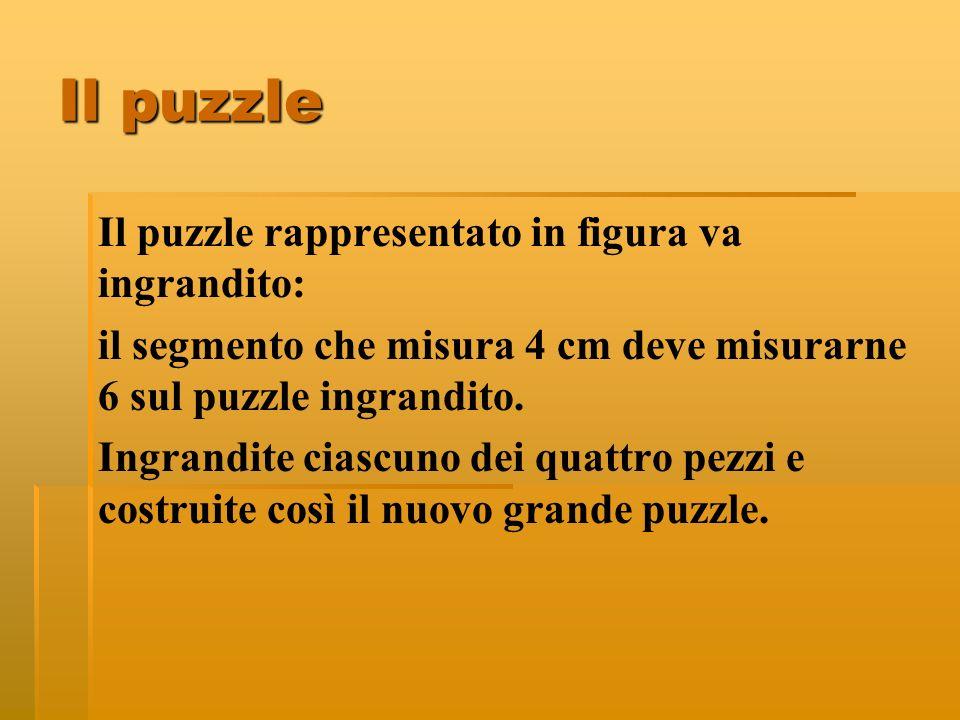Il puzzle rappresentato in figura va ingrandito: il segmento che misura 4 cm deve misurarne 6 sul puzzle ingrandito. Ingrandite ciascuno dei quattro p