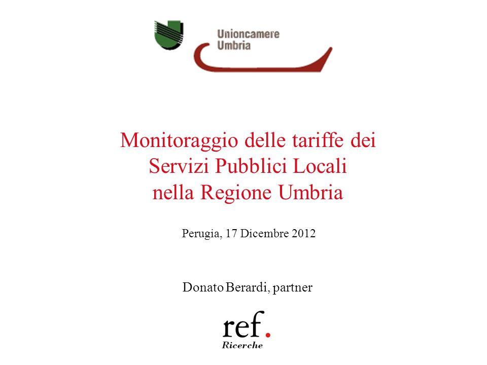 Monitoraggio delle tariffe dei Servizi Pubblici Locali nella Regione Umbria Perugia, 17 Dicembre 2012 Donato Berardi, partner