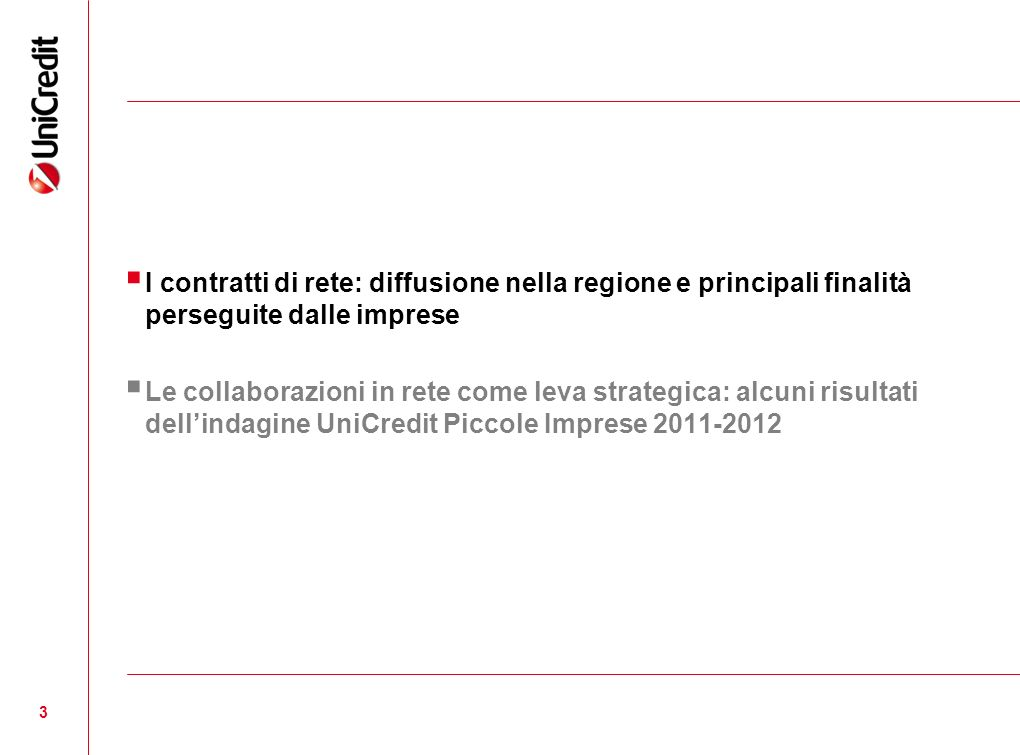 3 I contratti di rete: diffusione nella regione e principali finalità perseguite dalle imprese Le collaborazioni in rete come leva strategica: alcuni risultati dellindagine UniCredit Piccole Imprese 2011-2012