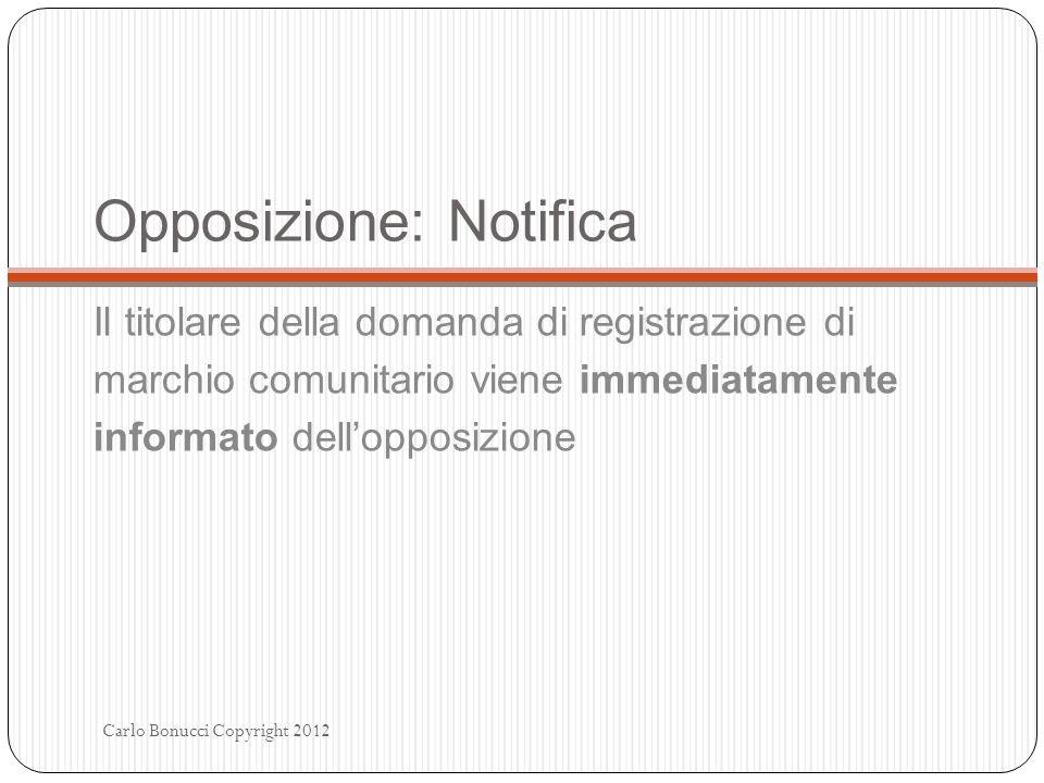 Opposizione: Notifica Il titolare della domanda di registrazione di marchio comunitario viene immediatamente informato dellopposizione Carlo Bonucci C