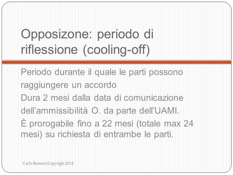 Opposizone: periodo di riflessione (cooling-off) Periodo durante il quale le parti possono raggiungere un accordo Dura 2 mesi dalla data di comunicazi