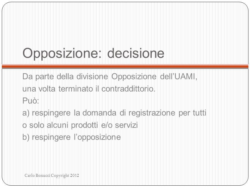 Opposizione: decisione Da parte della divisione Opposizione dellUAMI, una volta terminato il contraddittorio. Può: a) respingere la domanda di registr