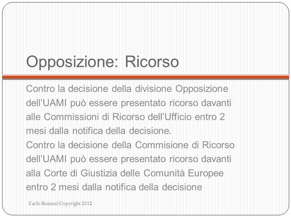 Opposizione: Ricorso Contro la decisione della divisione Opposizione dellUAMI può essere presentato ricorso davanti alle Commissioni di Ricorso dellUf
