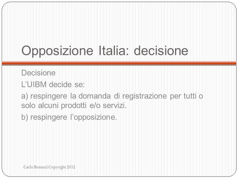 Opposizione Italia: decisione Decisione LUIBM decide se: a) respingere la domanda di registrazione per tutti o solo alcuni prodotti e/o servizi. b) re
