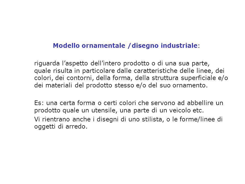 Modello ornamentale /disegno industriale: riguarda laspetto dellintero prodotto o di una sua parte, quale risulta in particolare dalle caratteristiche