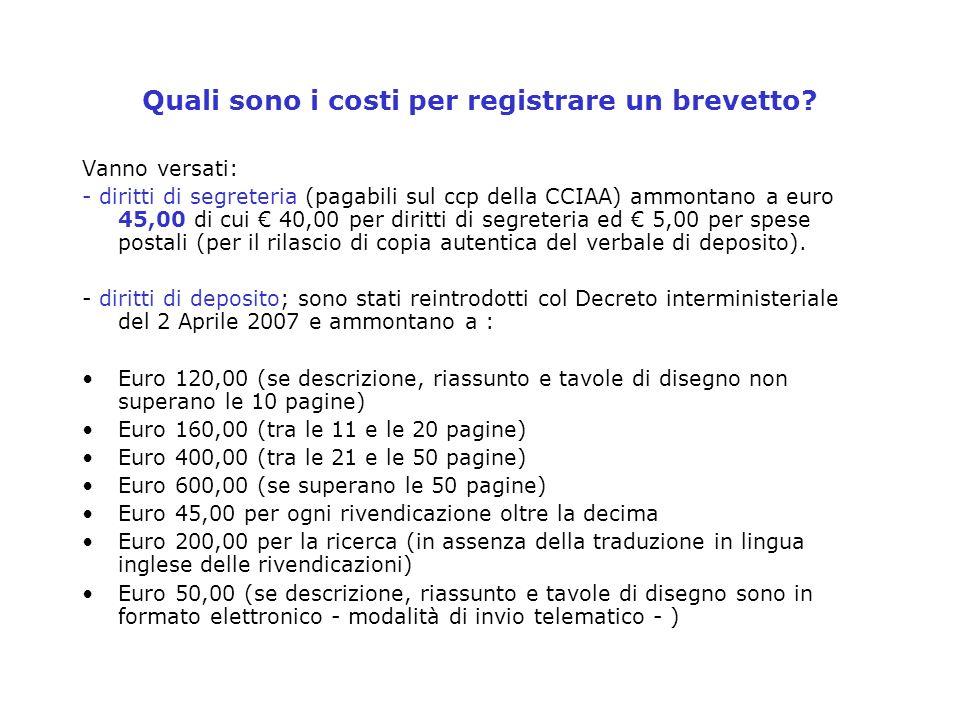 Quali sono i costi per registrare un brevetto? Vanno versati: - diritti di segreteria (pagabili sul ccp della CCIAA) ammontano a euro 45,00 di cui 40,