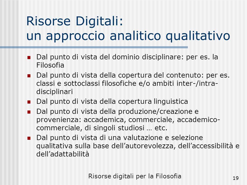 Risorse digitali per la Filosofia 19 Risorse Digitali: un approccio analitico qualitativo Dal punto di vista del dominio disciplinare: per es.