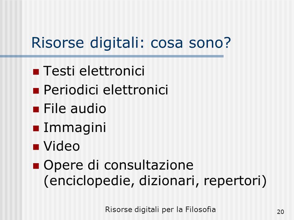 Risorse digitali per la Filosofia 20 Risorse digitali: cosa sono.