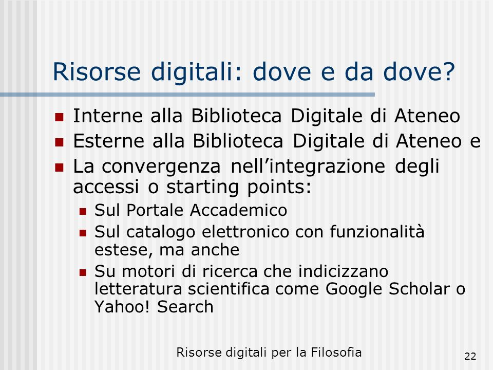 Risorse digitali per la Filosofia 22 Risorse digitali: dove e da dove.