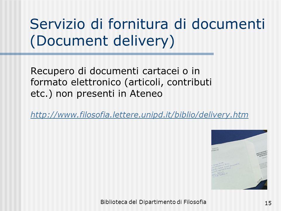 Biblioteca del Dipartimento di Filosofia 15 Servizio di fornitura di documenti (Document delivery) Recupero di documenti cartacei o in formato elettro