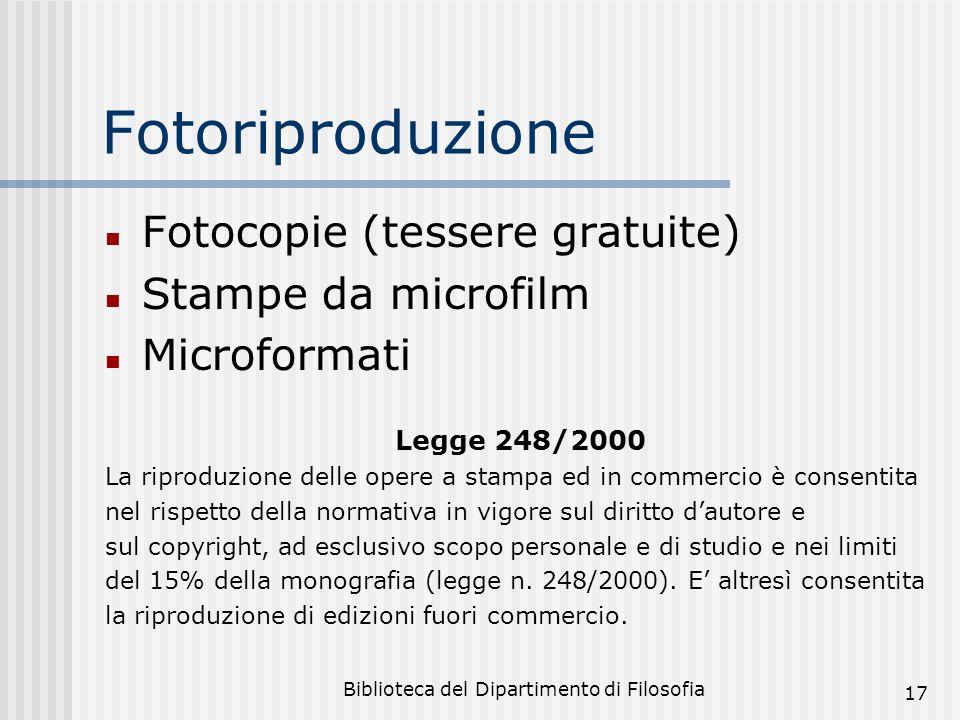 Biblioteca del Dipartimento di Filosofia 17 Fotoriproduzione Fotocopie (tessere gratuite) Stampe da microfilm Microformati Legge 248/2000 La riproduzi