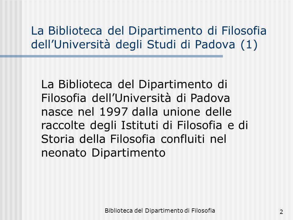 Biblioteca del Dipartimento di Filosofia 2 La Biblioteca del Dipartimento di Filosofia dellUniversità degli Studi di Padova (1) La Biblioteca del Dipa