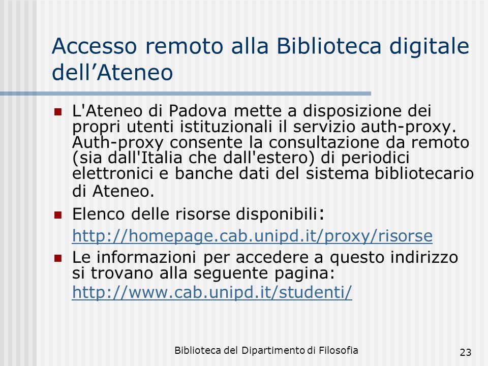 Biblioteca del Dipartimento di Filosofia 23 Accesso remoto alla Biblioteca digitale dellAteneo L Ateneo di Padova mette a disposizione dei propri utenti istituzionali il servizio auth-proxy.