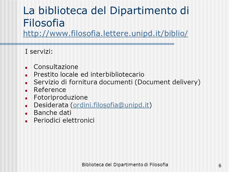 Biblioteca del Dipartimento di Filosofia 6 La biblioteca del Dipartimento di Filosofia http://www.filosofia.lettere.unipd.it/biblio/ http://www.filoso