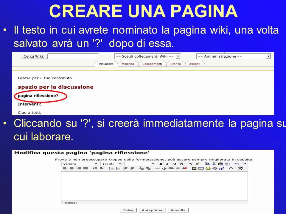 CREARE UNA PAGINA Il testo in cui avrete nominato la pagina wiki, una volta salvato avrà un '?' dopo di essa. Cliccando su '?', si creerà immediatamen