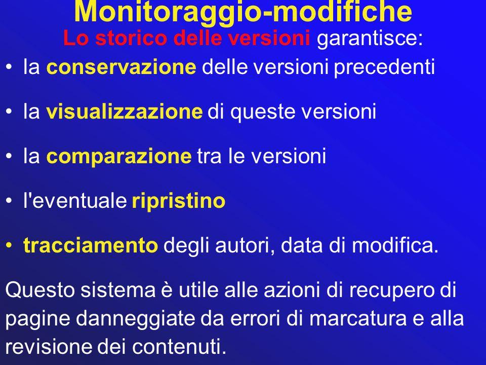 Monitoraggio-modifiche Lo storico delle versioni garantisce: la conservazione delle versioni precedenti la visualizzazione di queste versioni la compa