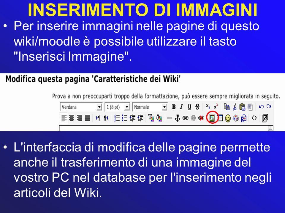 INSERIMENTO DI IMMAGINI Per inserire immagini nelle pagine di questo wiki/moodle è possibile utilizzare il tasto