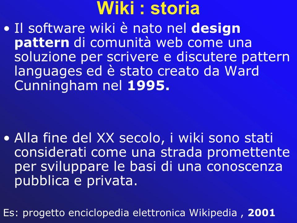 Wiki : storia Il software wiki è nato nel design pattern di comunità web come una soluzione per scrivere e discutere pattern languages ed è stato crea