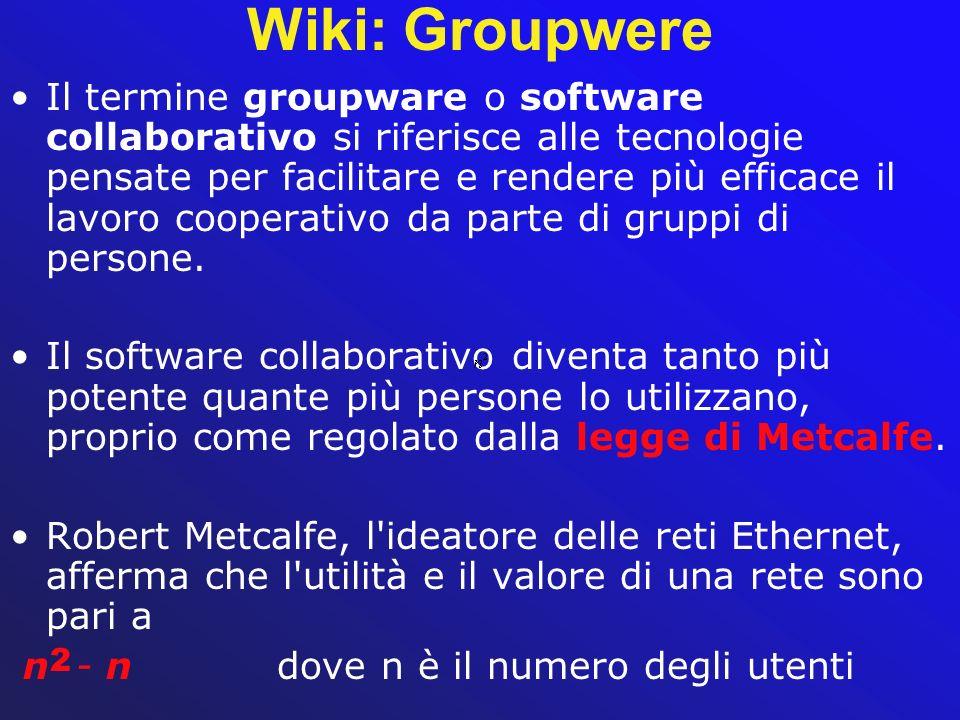 Wiki: Groupwere Il termine groupware o software collaborativo si riferisce alle tecnologie pensate per facilitare e rendere più efficace il lavoro coo