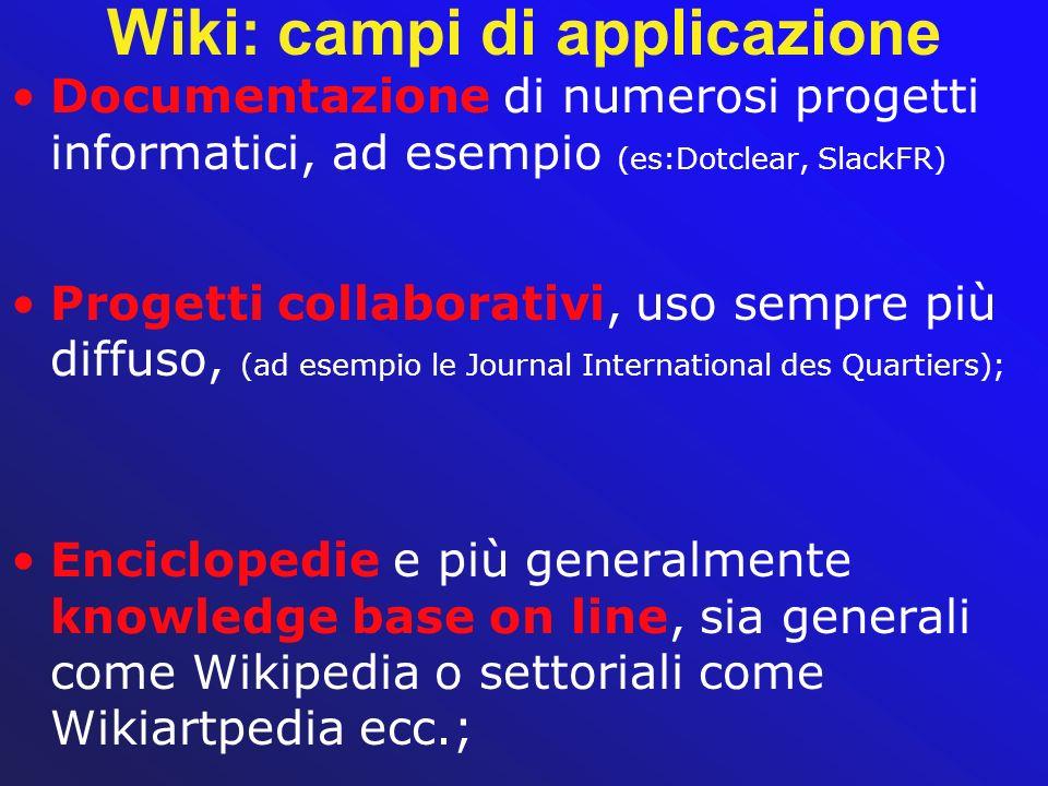 Wiki: campi di applicazione Documentazione di numerosi progetti informatici, ad esempio (es:Dotclear, SlackFR) Progetti collaborativi, uso sempre più