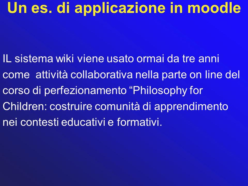 Un es. di applicazione in moodle IL sistema wiki viene usato ormai da tre anni come attività collaborativa nella parte on line del corso di perfeziona