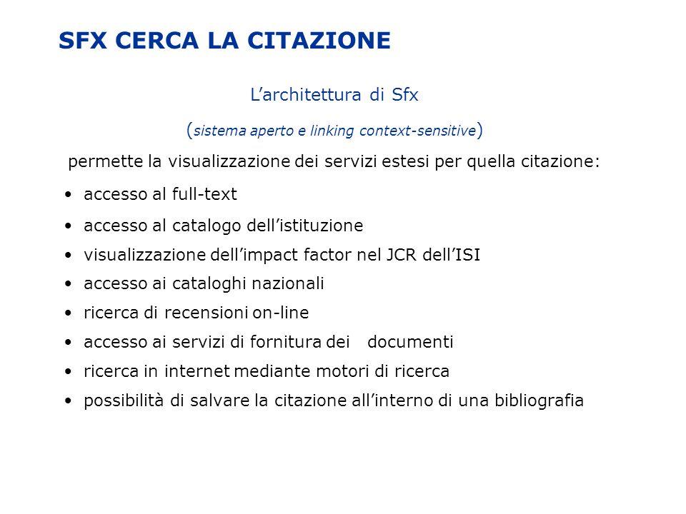 SFX CERCA LA CITAZIONE Larchitettura di Sfx ( sistema aperto e linking context-sensitive ) permette la visualizzazione dei servizi estesi per quella c