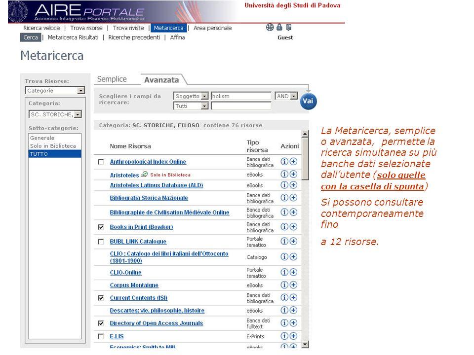 La Metaricerca, semplice o avanzata, permette la ricerca simultanea su più banche dati selezionate dallutente ( solo quelle con la casella di spunta )