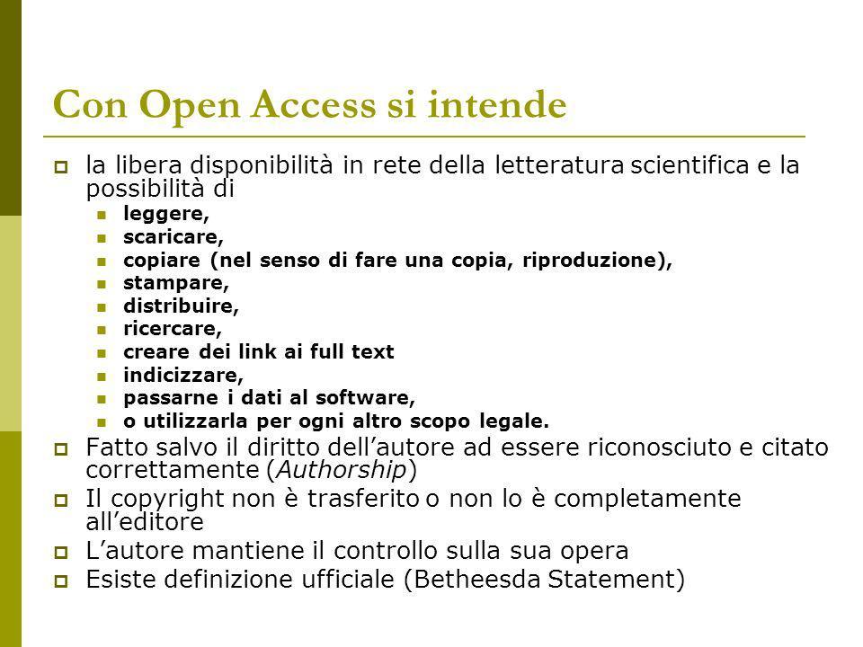 Con Open Access si intende la libera disponibilità in rete della letteratura scientifica e la possibilità di leggere, scaricare, copiare (nel senso di fare una copia, riproduzione), stampare, distribuire, ricercare, creare dei link ai full text indicizzare, passarne i dati al software, o utilizzarla per ogni altro scopo legale.