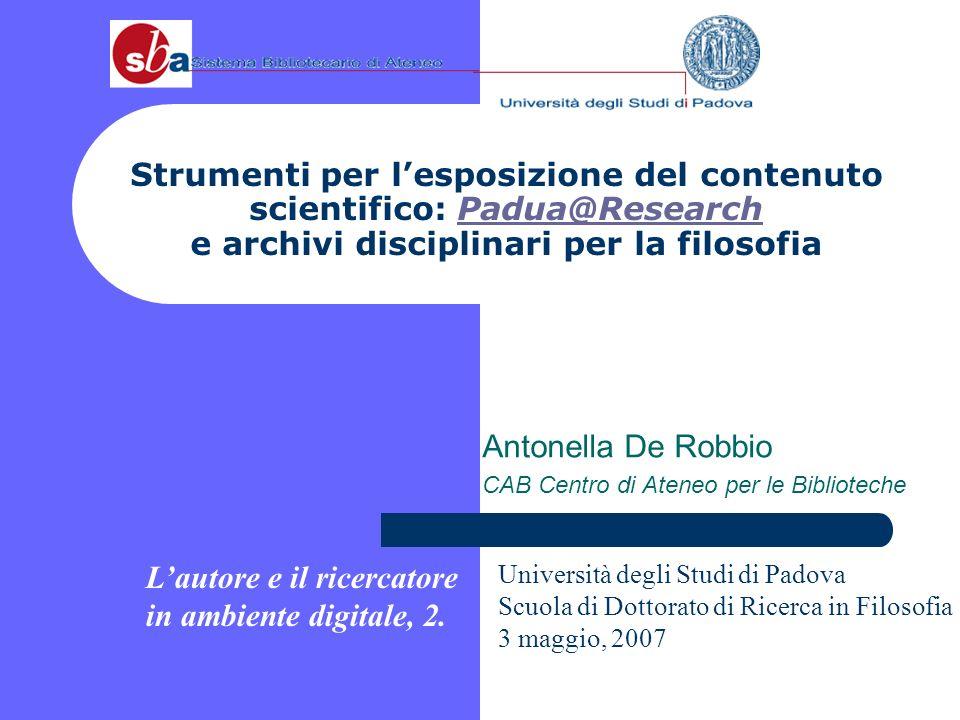 Antonella De Robbio Lo strumento Padua@Research Padua@Research è larchivio istituzionale per il deposito dei lavori di ricerca dellUniversità degli studi di Padova.