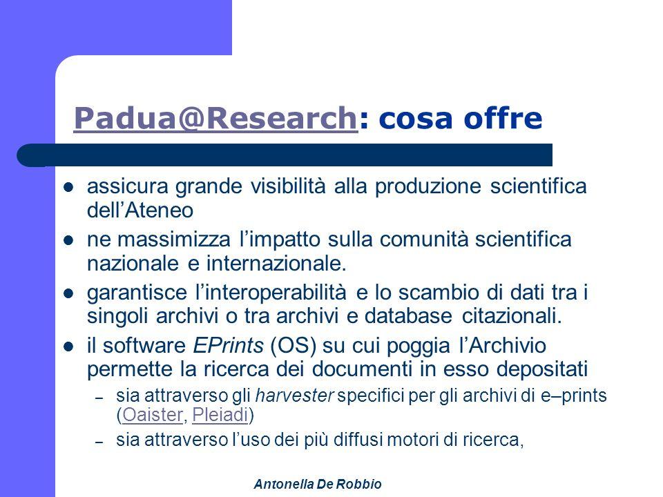 Antonella De Robbio Padua@ResearchPadua@Research: cosa offre assicura grande visibilità alla produzione scientifica dellAteneo ne massimizza limpatto sulla comunità scientifica nazionale e internazionale.
