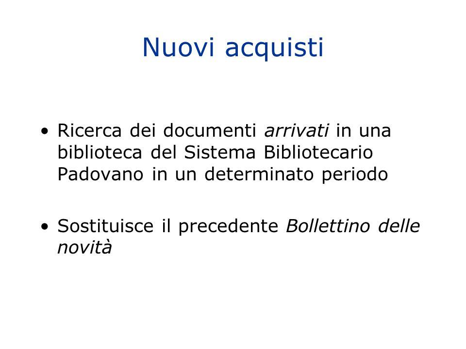 Nuovi acquisti Ricerca dei documenti arrivati in una biblioteca del Sistema Bibliotecario Padovano in un determinato periodo Sostituisce il precedente Bollettino delle novità