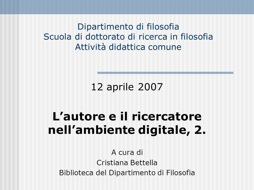 Dipartimento di filosofia Scuola di dottorato di ricerca in filosofia Attività didattica comune 12 aprile 2007 Lautore e il ricercatore nellambiente d