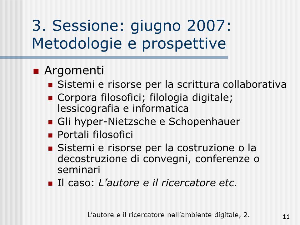 Lautore e il ricercatore nellambiente digitale, 2. 11 3. Sessione: giugno 2007: Metodologie e prospettive Argomenti Sistemi e risorse per la scrittura