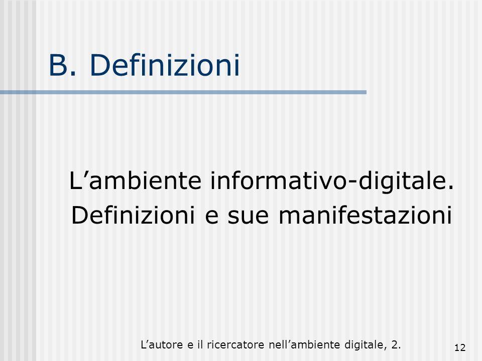 Lautore e il ricercatore nellambiente digitale, 2. 12 B. Definizioni Lambiente informativo-digitale. Definizioni e sue manifestazioni