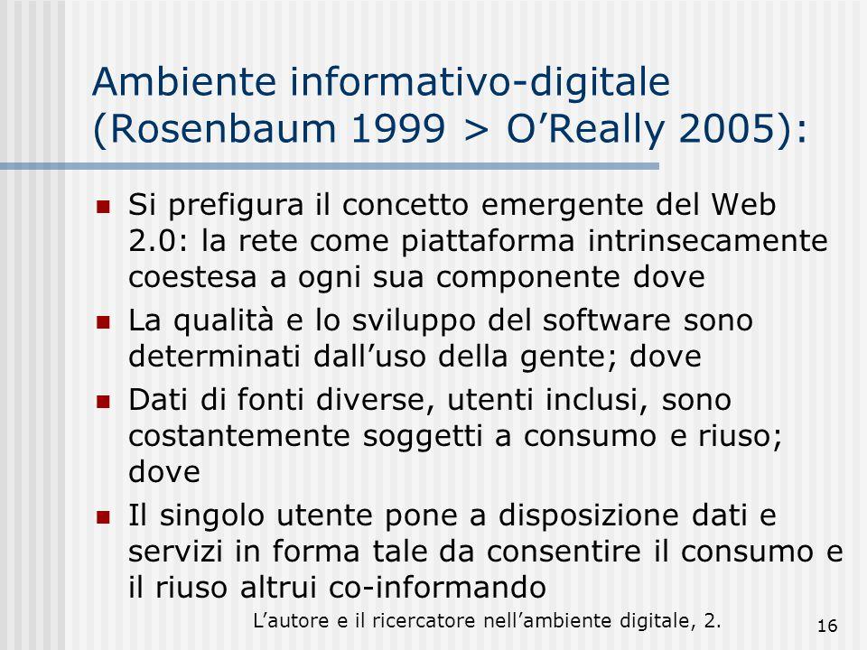 Lautore e il ricercatore nellambiente digitale, 2. 16 Ambiente informativo-digitale (Rosenbaum 1999 > OReally 2005): Si prefigura il concetto emergent