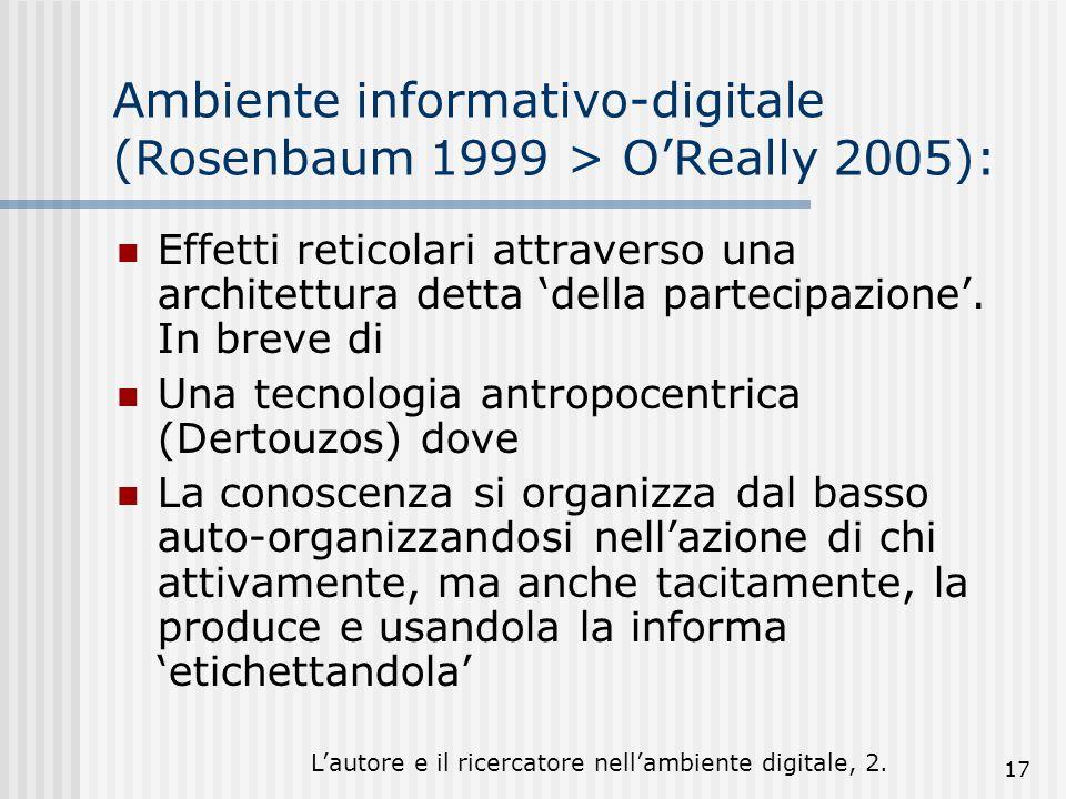 Lautore e il ricercatore nellambiente digitale, 2. 17 Ambiente informativo-digitale (Rosenbaum 1999 > OReally 2005): Effetti reticolari attraverso una