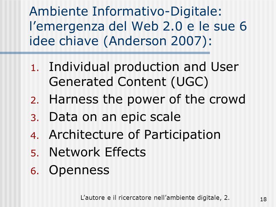 Lautore e il ricercatore nellambiente digitale, 2. 18 Ambiente Informativo-Digitale: lemergenza del Web 2.0 e le sue 6 idee chiave (Anderson 2007): 1.