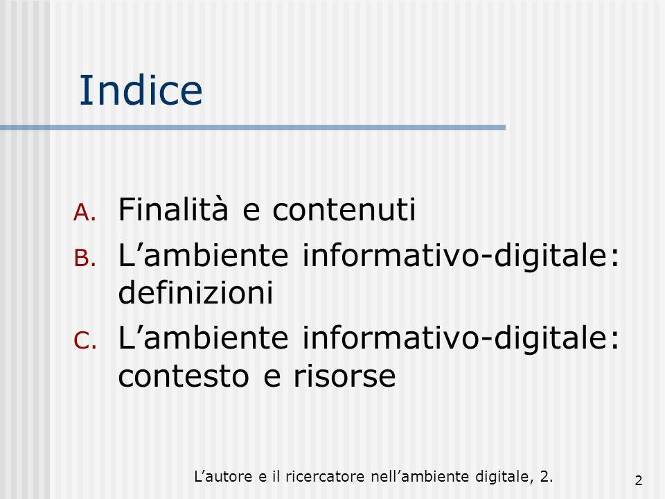 Lautore e il ricercatore nellambiente digitale, 2. 2 Indice A. Finalità e contenuti B. Lambiente informativo-digitale: definizioni C. Lambiente inform
