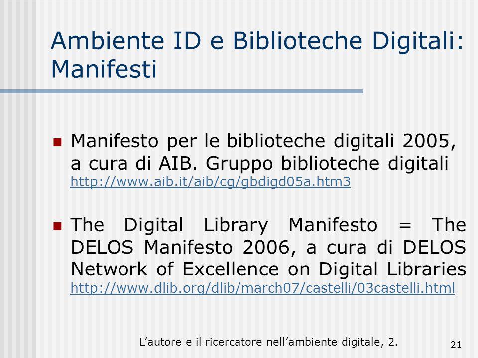 Lautore e il ricercatore nellambiente digitale, 2. 21 Ambiente ID e Biblioteche Digitali: Manifesti Manifesto per le biblioteche digitali 2005, a cura