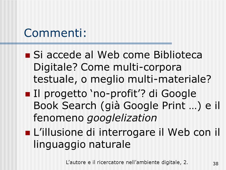 Lautore e il ricercatore nellambiente digitale, 2. 38 Commenti: Si accede al Web come Biblioteca Digitale? Come multi-corpora testuale, o meglio multi