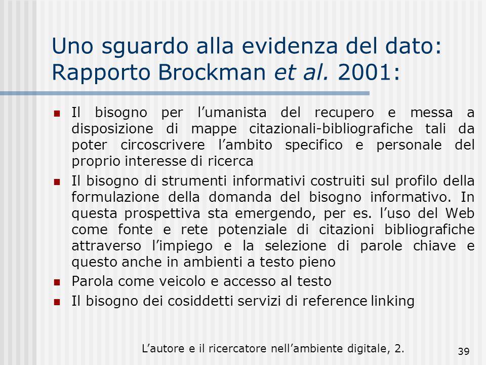 Lautore e il ricercatore nellambiente digitale, 2. 39 Uno sguardo alla evidenza del dato: Rapporto Brockman et al. 2001: Il bisogno per lumanista del