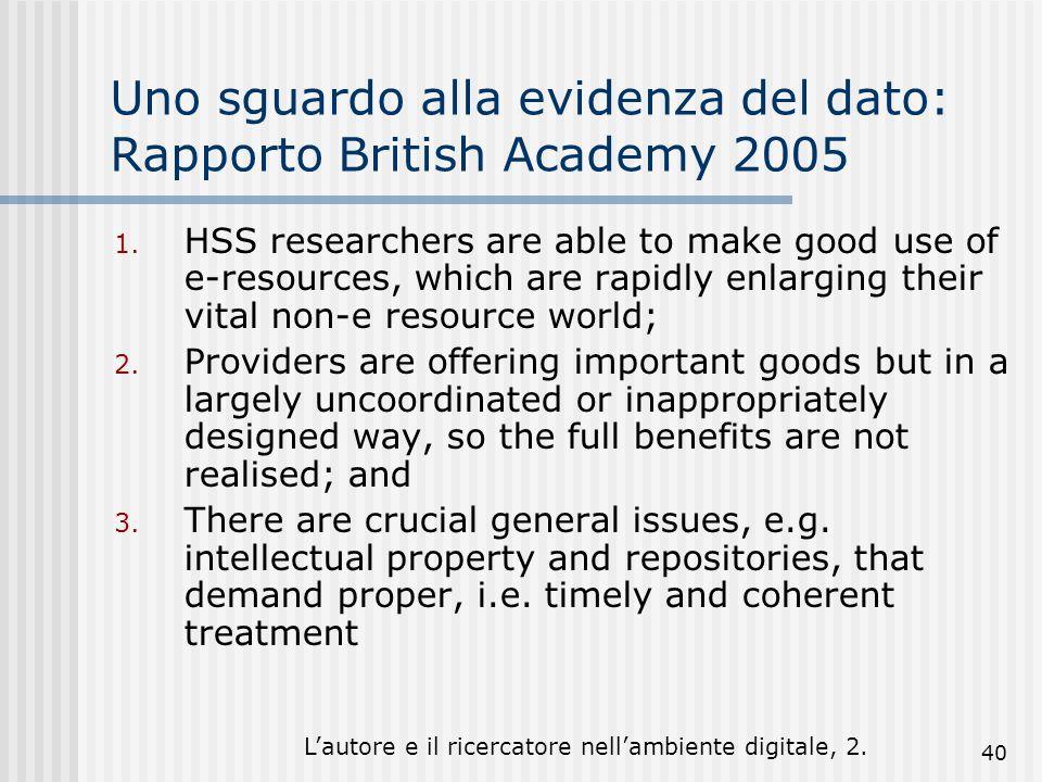 Lautore e il ricercatore nellambiente digitale, 2. 40 Uno sguardo alla evidenza del dato: Rapporto British Academy 2005 1. HSS researchers are able to