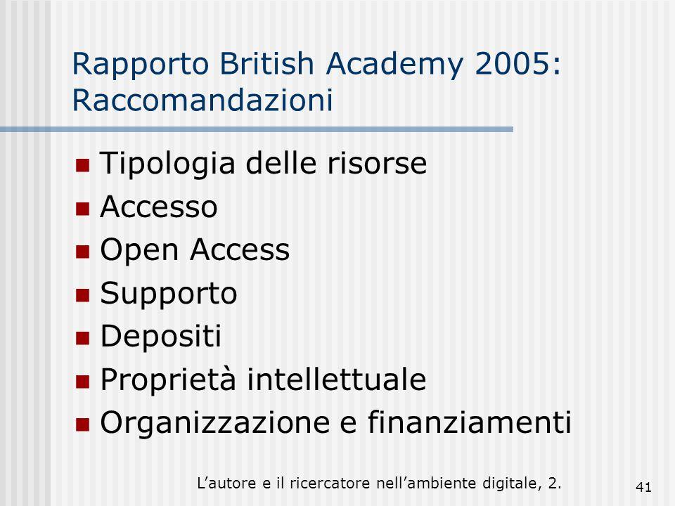 Lautore e il ricercatore nellambiente digitale, 2. 41 Rapporto British Academy 2005: Raccomandazioni Tipologia delle risorse Accesso Open Access Suppo