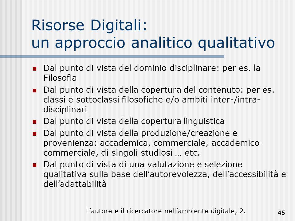Lautore e il ricercatore nellambiente digitale, 2. 45 Risorse Digitali: un approccio analitico qualitativo Dal punto di vista del dominio disciplinare