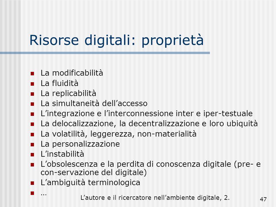 Lautore e il ricercatore nellambiente digitale, 2. 47 Risorse digitali: proprietà La modificabilità La fluidità La replicabilità La simultaneità della