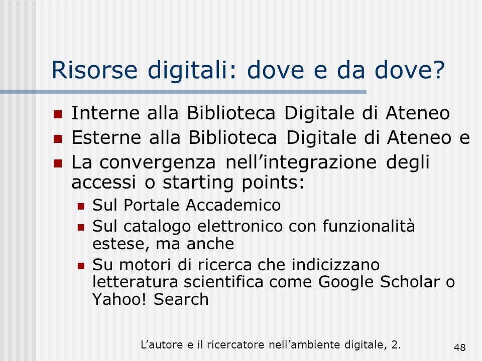 Lautore e il ricercatore nellambiente digitale, 2. 48 Risorse digitali: dove e da dove? Interne alla Biblioteca Digitale di Ateneo Esterne alla Biblio