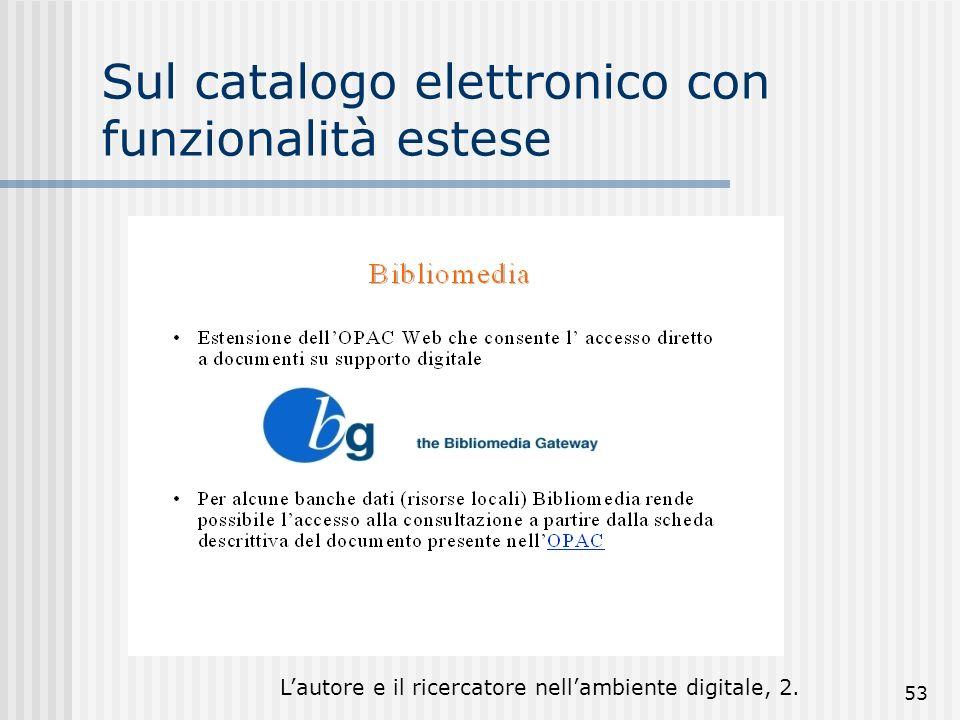 Lautore e il ricercatore nellambiente digitale, 2. 53 Sul catalogo elettronico con funzionalità estese