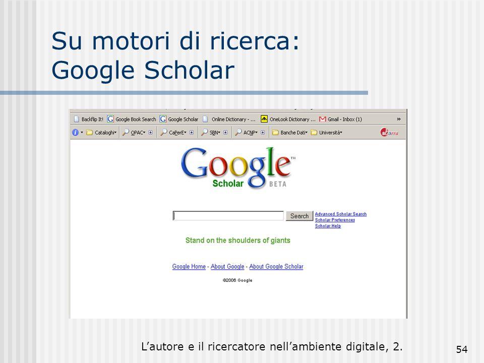 Lautore e il ricercatore nellambiente digitale, 2. 54 Su motori di ricerca: Google Scholar