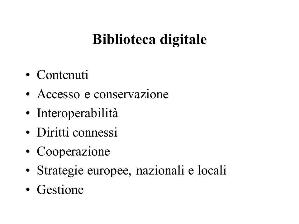 Biblioteca digitale Contenuti Accesso e conservazione Interoperabilità Diritti connessi Cooperazione Strategie europee, nazionali e locali Gestione