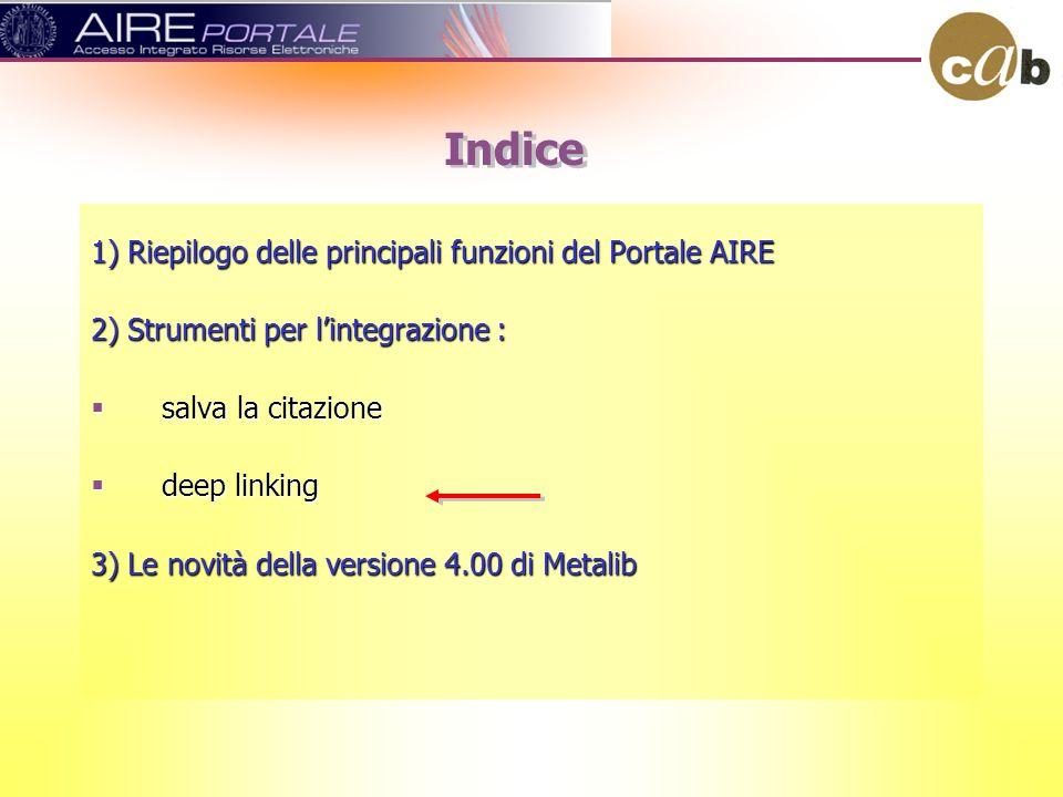 1) Riepilogo delle principali funzioni del Portale AIRE 2) Strumenti per lintegrazione : salva la citazione salva la citazione deep linking deep linking 3) Le novità della versione 4.00 di Metalib Indice